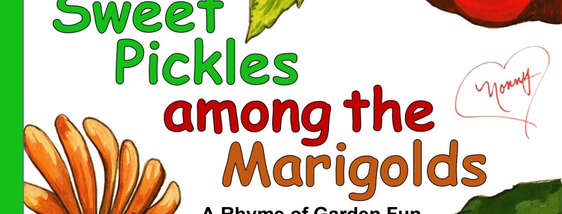 Front cover of Sweet Pickles Among the Marigolds, By Connie Carlisle Polley, Illustrated by Courtney Coriell Williams
